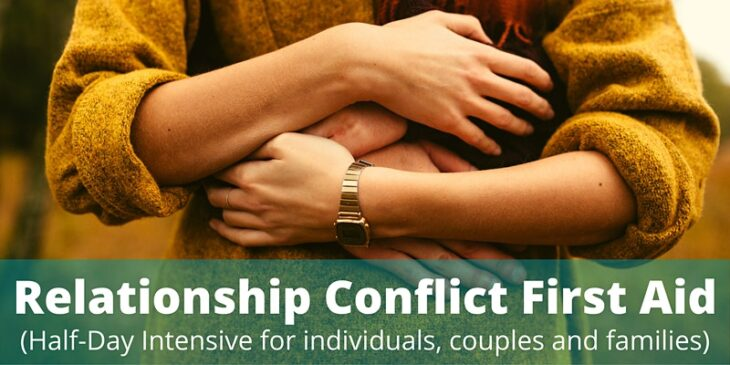 Relationship Conflict First Aid (for Individuals, Couples & Families)